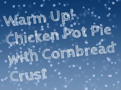Chicken Pot Pie with Cornbread Crust